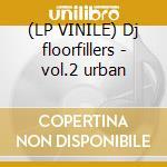 (LP VINILE) Dj floorfillers - vol.2 urban lp vinile di Artisti Vari