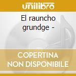 El rauncho grundge - cd musicale di Too slim & the taildraggers