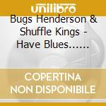 Have blues... must rock - henderson bugs cd musicale di Bugs henderson & shuffle kings