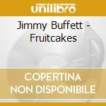 FRUITCAKES cd musicale di BUFFETT JIMMY