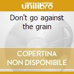 Don't go against the grain cd musicale di Wu Gp