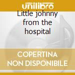 Little johnny from the hospital cd musicale di Flow Company