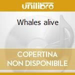Whales alive cd musicale