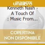 Kenneth Nash - A Touch Of : Music From A Far A Way Palace cd musicale