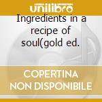 Ingredients in a recipe of soul(gold ed. cd musicale di Ray Charles