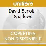 David Benoit - Shadows cd musicale di BENOIT DAVID
