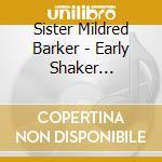 Sister Mildred Barker - Early Shaker Spirituals cd musicale di Sister mildred barker