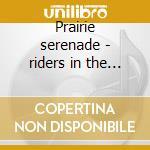 Prairie serenade - riders in the sky cd musicale di Riders in the sky