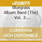 The bluegrass album vol.3 cd musicale di Rice J.d.crowe/tony