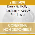 Barry & Holly Tashian - Ready For Love cd musicale di Barry & holly tashian