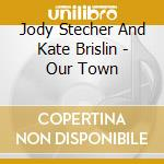 Jody Stecher And Kate Brislin - Our Town cd musicale di Jody stecher and kat