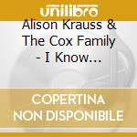 Alison Krauss & The Cox Family - I Know Who Holds Tomorrow cd musicale di Alison krauss & the