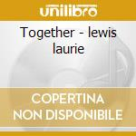 Together - lewis laurie cd musicale di Laurie lewis & kathy kallick
