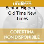 Old time new times cd musicale di Flippen Benton