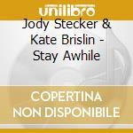 Jody Stecker & Kate Brislin - Stay Awhile cd musicale di Jody stecker & kate brislin