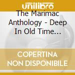 The Marimac Anthology - Deep In Old Time Music cd musicale di The marimac anthology