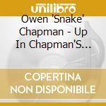 Owen 'Snake' Chapman - Up In Chapman'S Hollow cd musicale di Owen