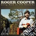 Roger Cooper - Going Back Old Kentucky cd musicale di Cooper Roger