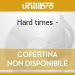 Hard times - cd musicale di Ickes Rob