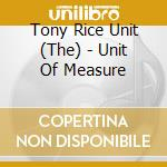 UNIT OF MEASURE - RICE TONY cd musicale di THE TONY RICE UNIT