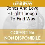 Jones And Leva - Light Enough To Find Way cd musicale di Jones and leva