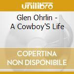 Glen Ohrlin - A Cowboy'S Life cd musicale di Ohrlin Glen
