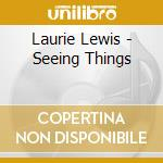Laurie Lewis - Seeing Things cd musicale di Lewis Laurie