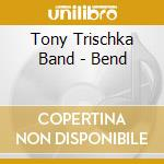 Tony Trischka Band - Bend cd musicale di Tony trischka band