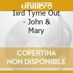 Iiird Tyme Out - John & Mary cd musicale di Iiird tyme out