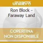 Ron Block - Faraway Land cd musicale di Block Ron