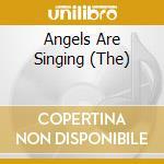 THE ANGELS ARE SINGING cd musicale di ARTISTI VARI