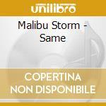 Malibu Storm - Same cd musicale di Storm Malibu
