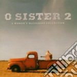 O Sister 2 - A Women'S Bluegrass Coll. cd musicale di O sister 2