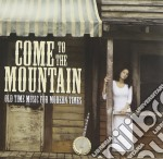 Come To The Mountain - Old Time Music For Modern cd musicale di Come to the mountain