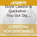 Doyle Lawson & Quicksilver - You Got Dig Little Deeper cd musicale di Doyle lawson & quick