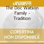 Tradition cd musicale di Doc watson & family