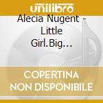 Alecia Nugent - Little Girl.Big Four-Lane cd musicale di ALECIA NUGENT