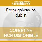 From galway to dublin cd musicale di M.coleman/j.morrison