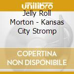 Jelly Roll Morton - Kansas City Stromp cd musicale di Jelly roll Morton
