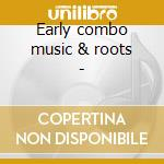 Early combo music & roots - cd musicale di Call Cattle