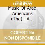 Music of arab americans - cd musicale di Artisti Vari