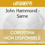 John Hammond - Same cd musicale di John Hammond
