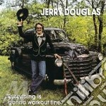Everything is gonna work - douglas jerry cd musicale di Jerry Douglas