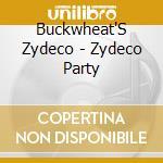 Buckwheat'S Zydeco - Zydeco Party cd musicale di Zydeco Buckwheat's