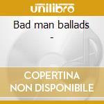 Bad man ballads - cd musicale di Southern journey vol.5
