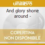 And glory shone around - cd musicale di Southern journey vol.10