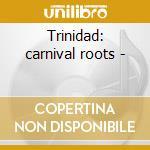 Trinidad: carnival roots - cd musicale di Voyage Caribbean