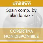 Spain comp. by alan lomax - cd musicale di Artisti Vari