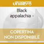 Black appalachia - cd musicale di Deep river of song