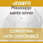 Mississippi saints-sinner - cd musicale di Artisti Vari